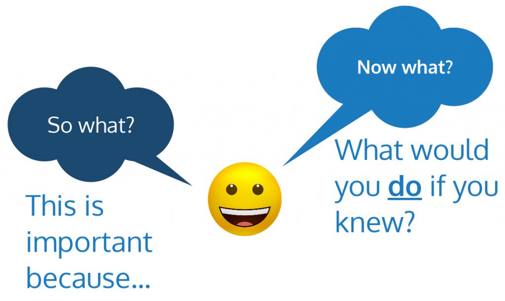 So what - this is important because. Now what - what would you do if you knew?